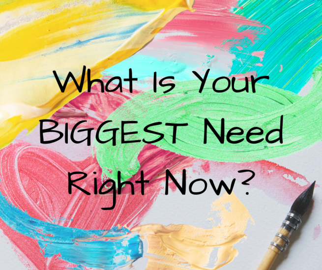 What is your BIGGEST need right now_ (1)