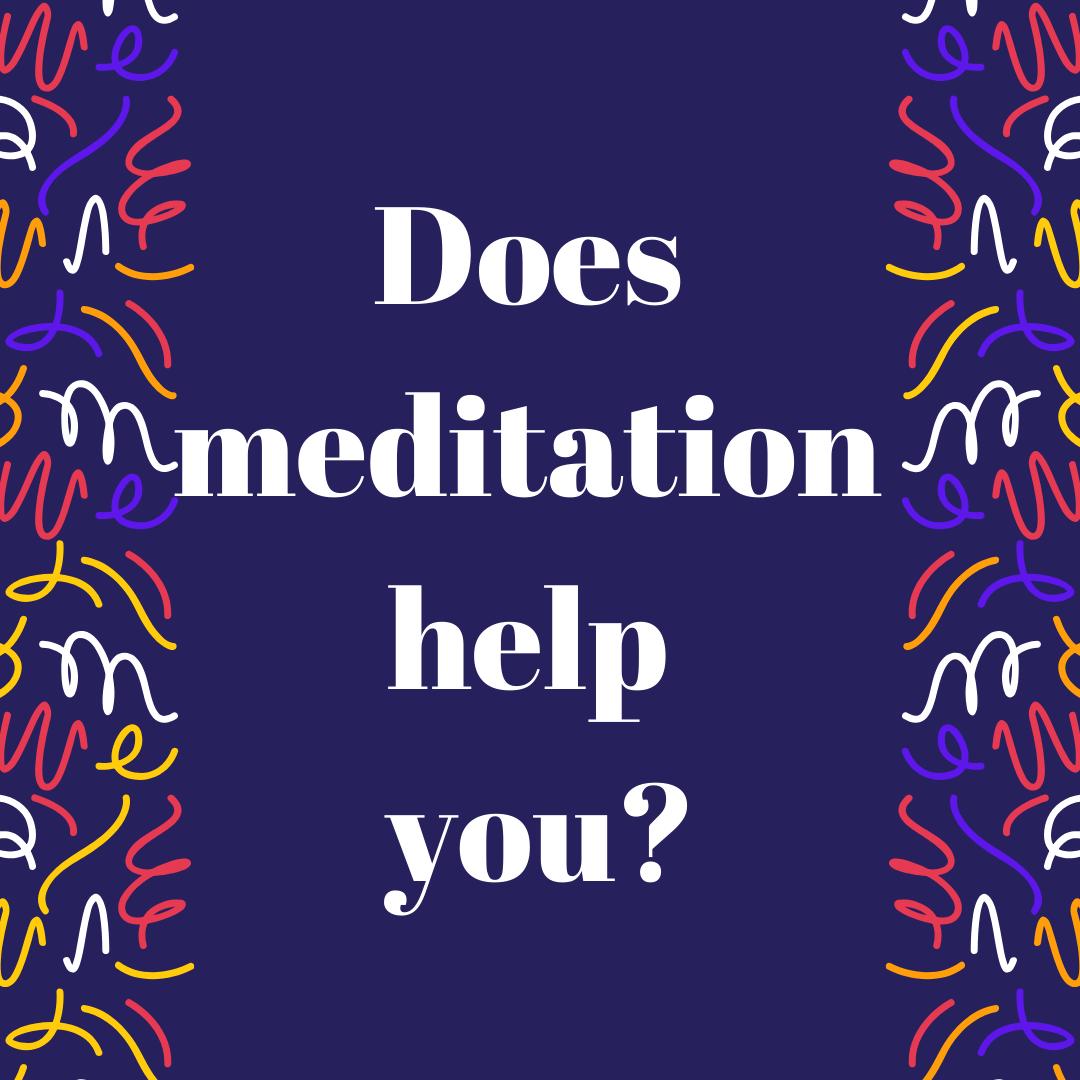 Does meditation help you_