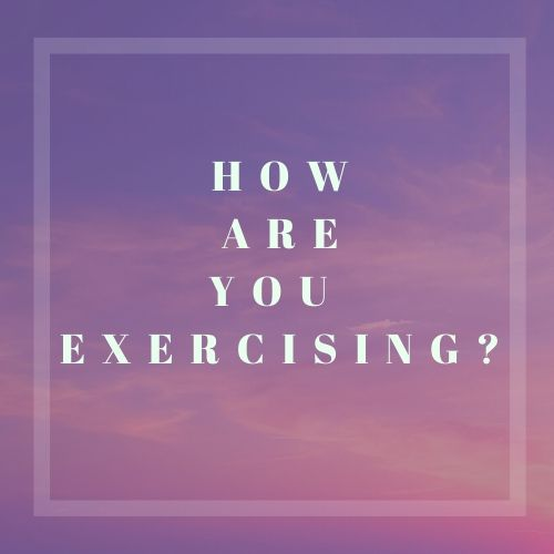 How are you EXERCISING_