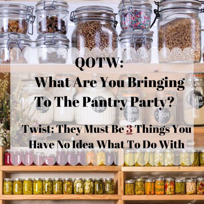 QOTW_ Pantry Party
